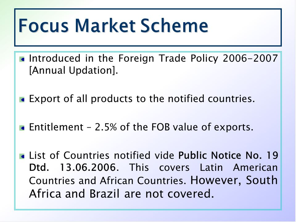 Focus Market Scheme Introduced in the Foreign Trade Policy 2006-2007 [Annual Updation]. Export of all products to the notified countries.